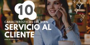 10 CARACTERÍSTICAS DEL BUEN SERVICIO AL CLIENTE
