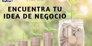 ENCUENTRA TU IDEA DE NEGOCIO ▶ TIPS 2019